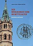 """Der Würzburger Dom im Mittelalter: Geschichte und Gestalt (""""Quellen und Forschungen zur Geschichte des Bistums und Hochstifts Würzburg"""", Sonderveröffentlichung) - Johannes Sander"""