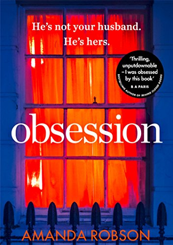 Obsession: A shocking psychological thriller where love affairs turn deadly by [Robson, Amanda]