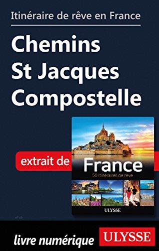 Descargar Libro Itinéraire de rêve en France - Chemins St Jacques Compostelle de Collectif