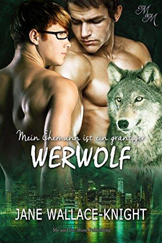 Mein Ehemann ist ein grantiger Werwolf (Mein Boss ist ein grantiger Werwolf...