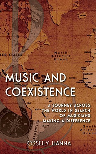 Music and Coexistence: A Journey across the World in Search of Musicians Making a Difference by Osseily Hanna (2014-12-11)