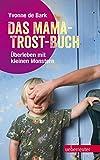 Das Mama-Trost-Buch (NA): Überleben mit kleinen Monstern