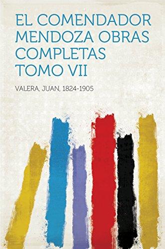 El Comendador Mendoza Obras Completas Tomo VII por Juan, 1824-1905 Valera