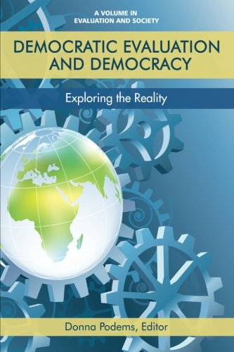 Democratic Evaluation and Democracy: Exploring The Reality (Evaluation and Society)
