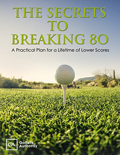 The Secrets to Breaking 80: A Practical Plan for a Lifetime of Lower Scores (English Edition) por Paul Liberatore