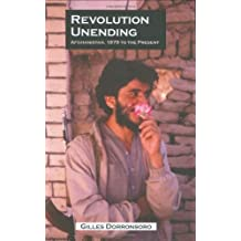 Revolution Unending: Afghanistan, 1979 to the Present (CERI Series in Comparative Politics and International Studies)
