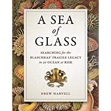 Sea of Glass: Searching for the Blaschkas' Fragile Legacy in an Ocean at Risk (Organisms and Environments, Band 13)