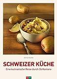 Schweizer Küche: Eine kulinarische Reise durch 26 Kantone - Alfred Haefeli