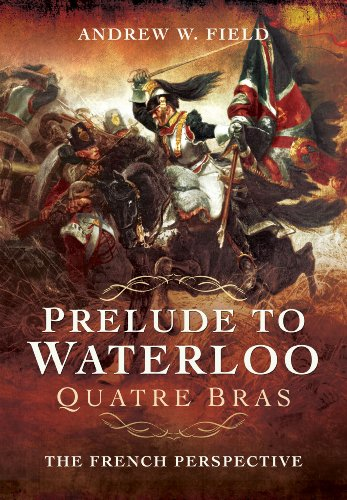 Prelude to Waterloo Quatre Bras: The French Perspective