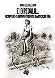 Ed io pedalo. Donne che hanno voluto la bicicletta