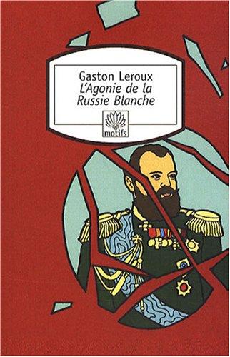 L'Agonie de la Russie Blanche par Gaston Leroux