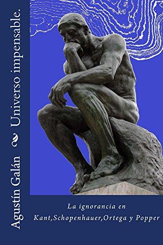 Universo impensable.: La ignorancia en Kant,Schopenhauer,Ortega y Popper por Agustin Galan
