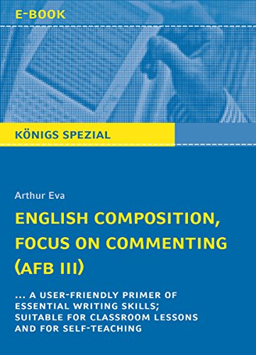 English Composition, Focus on Commenting (AFB III).: ... a user-friendly primer of essential writing skills; suitable for classroom lessons and for self-teaching (English Edition)