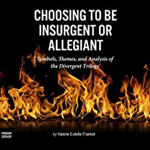 Choosing to Be Insurgent or Allegiant: Symbols, Themes, & Analysis of the Divergent Trilogy