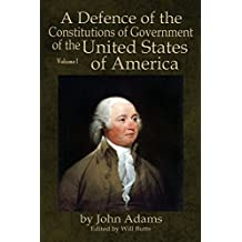 A Defence of the Constitutions of Government of the United States of America: Volume I by John Adams (2015-07-30)