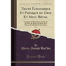 Traite Economique Et Physique Du Gros Et Menu Betail, Vol. 1: Contenant La Description Du Cheval, de L'Ane, Du Mulet, Du Boeuf, de La Chevre, de La Brebis Et Du Cochon (Classic Reprint)