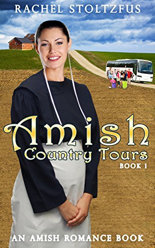 Amish Country Tours Amish Country Tours Amish Romance Series An Amish Of Lancaster County Saga Book 1