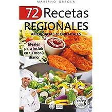 72 RECETAS REGIONALES AMERICANAS & ORIENTALES: Ideales para incluir en tu menú diario (Colección Cocina Fácil & Práctica nº 71) (Spanish Edition)