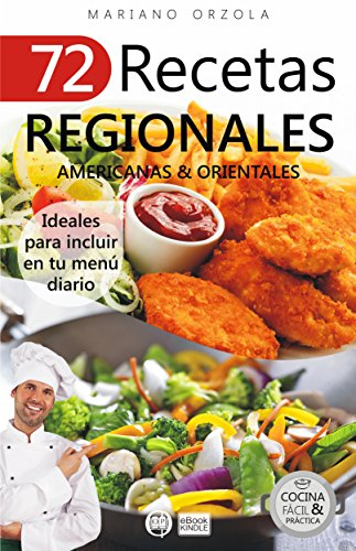 72 RECETAS REGIONALES AMERICANAS & ORIENTALES: Ideales para incluir en tu menú diario (Colección Cocina Fácil & Práctica nº 71)