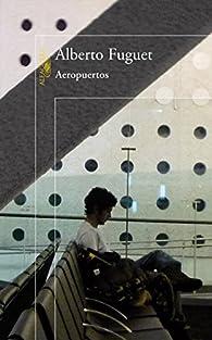 Aeropuertos / Airports par Alberto Fuguet