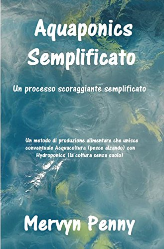 aquaponics semplificato: An easily understood Primer on the science of Aquaponics. With easily followed Illustrations. (Italian Edition) (Mervyn Ebooks Penny)