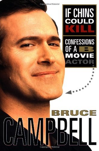 If Chins Could Kill: Confessions of a B Movie Actor by Bruce Campbell (2001-06-23)