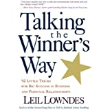 Talking the Winner's Way: 92 Little Tricks for Big Success in Business and Personal Relationships by Leil Lowndes (1999-09-01)