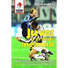 Juve: il grande inganno. 1994-2006: 12 campionati di «errori» arbitrali