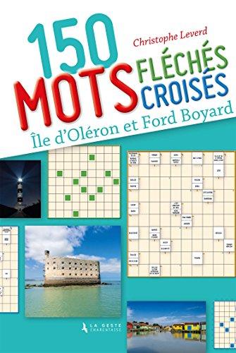 150 Mots Croises et Mots Fleches Sur l'Ile d'Oleron et Fort Boyard par Leverd Christophe
