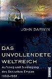 Das unvollendete Weltreich: Aufstieg und Niedergang des Britischen Empire 1600-1997