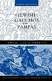 The Jewish Gauchos of the Pampas (Jewish Latin America)