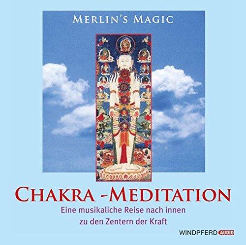 Chakra - Meditation. CD: Eine musikalische Reise nach Innen zu den Zentren der Kraft (Körper, Seele und Geist)