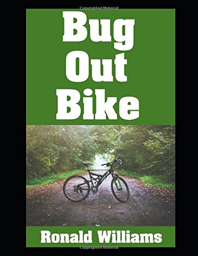 Bug Out Bike: The Ultimate Beginner's Survival Guide On How To Select and Modify A Bicycle For Bugging Out During Disaster