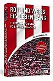 Rot und Weiß ein Leben lang: 111 Gründe für den FC Bayern München - Felix Haselsteiner
