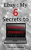 Ebay : My 6 Secrets for Fabulous Feedback (English Edition)
