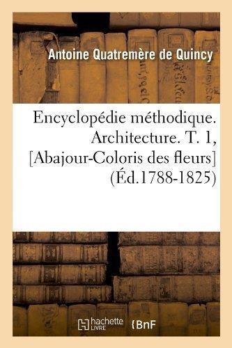Encyclopedie Methodique. Architecture. T. 1, [Abajour-Coloris Des Fleurs] (Ed.1788-1825) by De Quincy, Antoine Quatremere (2012) Paperback