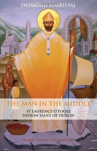 The Man in the Middle: St.Laurence O'Toole, Patron Saint of Dublin by Desmond Forristal (1989-06-06)