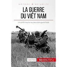 La guerre du Viêt Nam: Un conflit meurtrier au cœur de la guerre froide (Grandes Batailles t. 48)