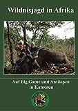 Wildnisjagd in Afrika - Auf Big Game und Antilopen in Kamerun