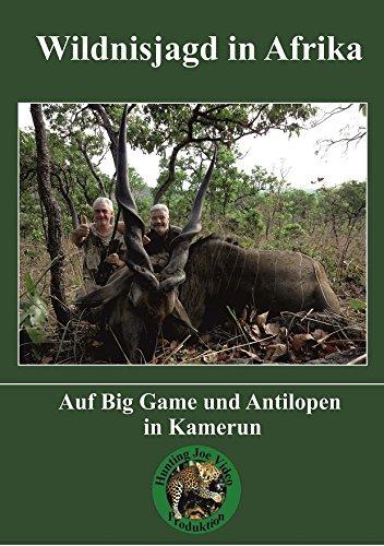Preisvergleich Produktbild Wildnisjagd in Afrika - Auf Big Game und Antilopen in Kamerun
