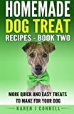 2: Homemade Dog Treat Recipes - Book Two: More Quick and Easy Treats to Make for Your Dog