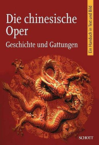 Die chinesische Oper: Geschichte und Gattungen. Ein Handbuch in Text und Bild (Chinesischen Dynastie Kostüm)