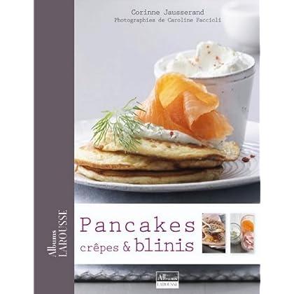 Pancakes, Crêpes & Blinis (Albums Larousse)