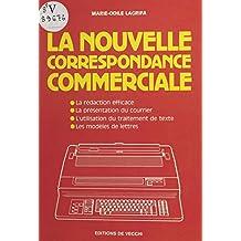 La nouvelle correspondance commerciale : la rédaction efficace, la présentation du courrier, l'utilisation du traitement de texte, les modèles de lettres