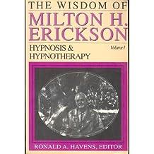 Wisdom of Milton H. Erickson: Hypnosis and Hypnotherapy v. 1