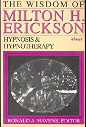 The Wisdom of Milton H. Erickson: Hypnosis and Hypnotherapy
