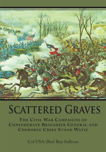 Scattered Graves: The Civil War Campaigns of Confederate Brigadier General and Cherokee Chief Stand Watie (English Edition)