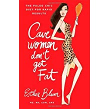 Cavewomen Don't Get Fat: The Paleo Chic Diet for Rapid Results by Esther Blum (2013-12-31)