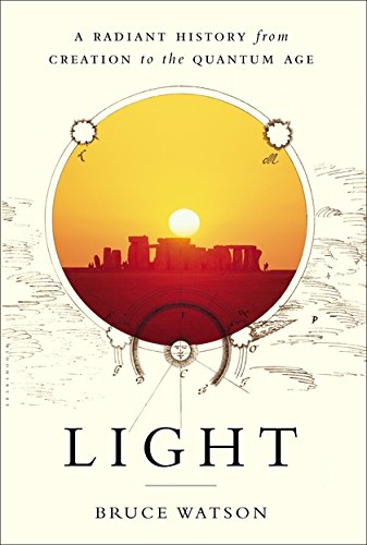 Light: A Radiant History from Creation to the Quantum Age por Bruce Watson