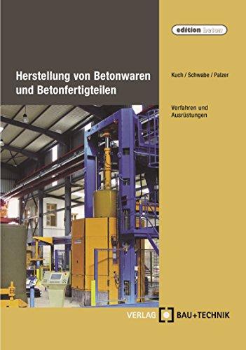 Herstellung von Betonwaren und Betonfertigteilen: Verfahren und Ausrüstungen (edition beton) -